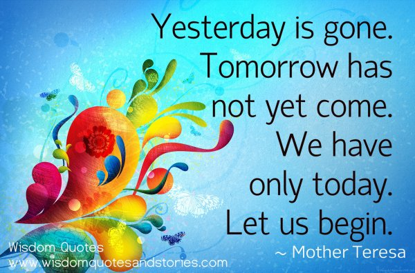 Yesterday is gone. Tomorrow has not yet come. We have only today. Let us begin.    #TimeFliesFast