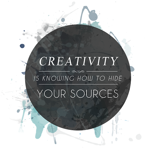 Creativity is knowing how to hide your sources :