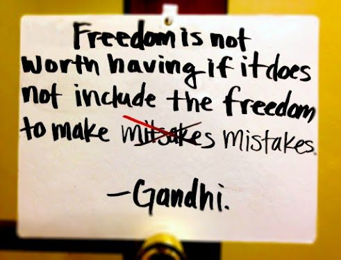 Freedom is not worth having if it does not include the freedom to make mistakes